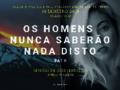 18/01/2018: OS HOMENS NUNCA SABERÃO NADA DISTO